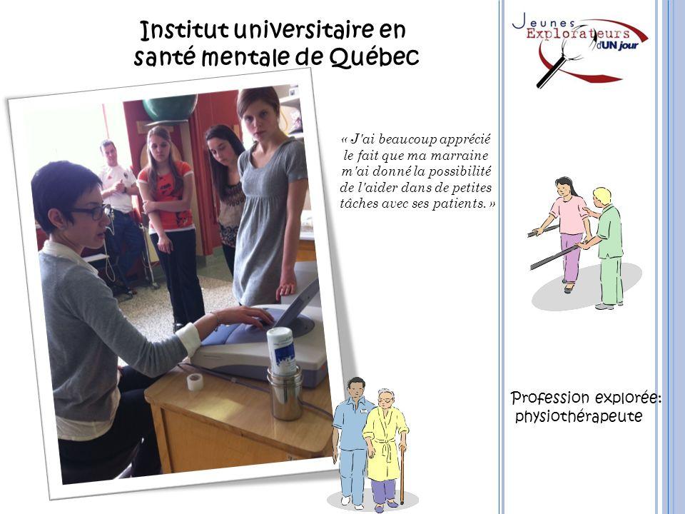 Institut universitaire en santé mentale de Québec « J'ai beaucoup apprécié le fait que ma marraine m'ai donné la possibilité de l'aider dans de petite