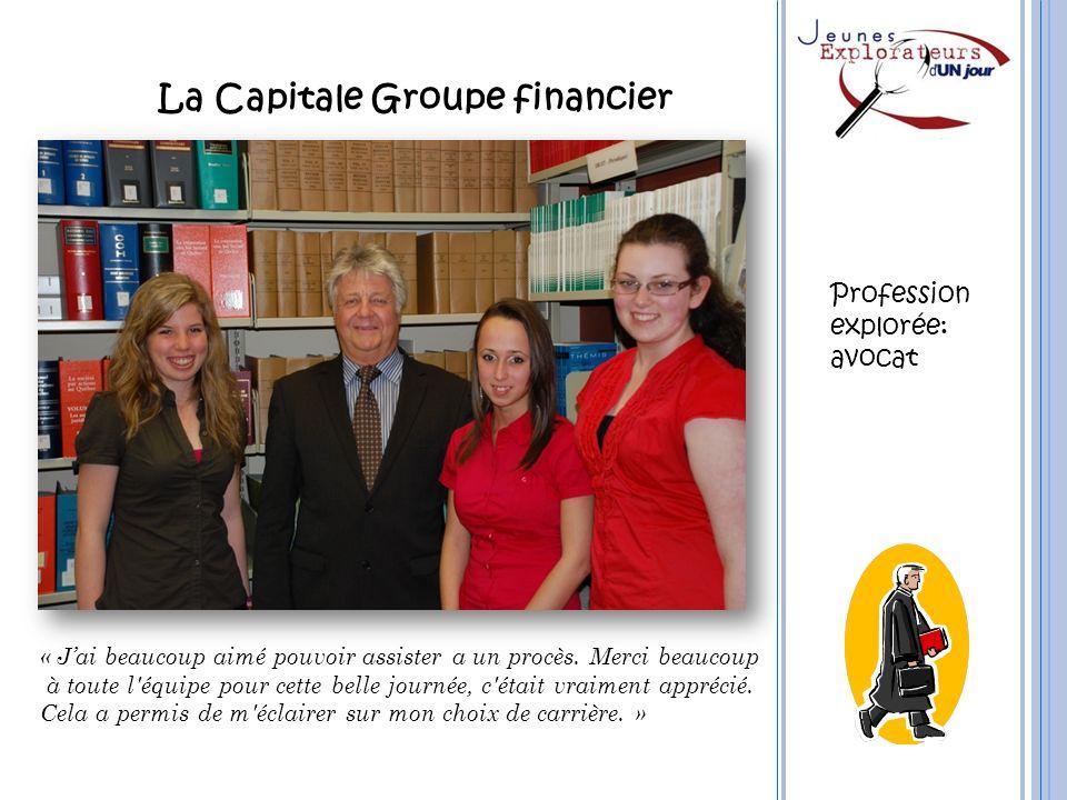La Capitale Groupe financier « Jai beaucoup aimé pouvoir assister a un procès. Merci beaucoup à toute l'équipe pour cette belle journée, c'était vraim