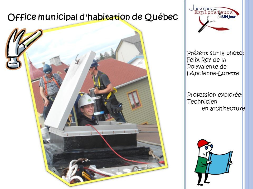 Office municipal d'habitation de Québec Présent sur la photo: Félix Roy de la Polyvalente de l'Ancienne-Lorette Profession explorée: Technicien en arc