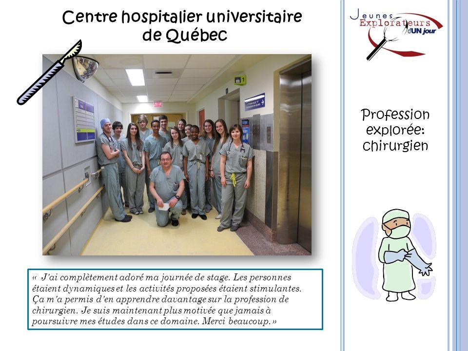 Centre hospitalier universitaire de Québec « J'ai complètement adoré ma journée de stage. Les personnes étaient dynamiques et les activités proposées