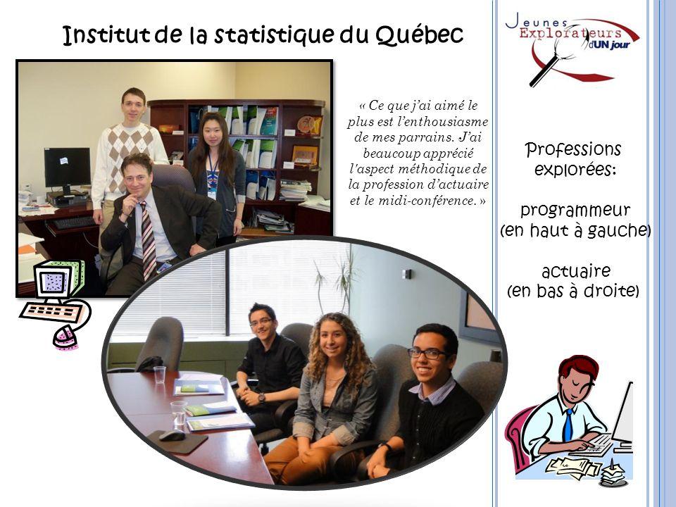 Institut de la statistique du Québec Professions explorées: programmeur (en haut à gauche) actuaire (en bas à droite) « Ce que jai aimé le plus est le