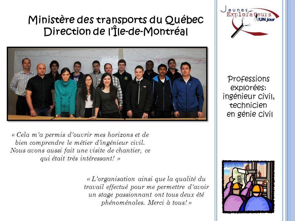 Ministère des transports du Québec Direction de lÎle-de-Montréal « Cela m'a permis d'ouvrir mes horizons et de bien comprendre le métier dingénieur ci