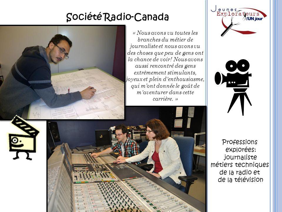 Société Radio-Canada Professions explorées: journaliste métiers techniques de la radio et de la télévision « Nous avons vu toutes les branches du méti