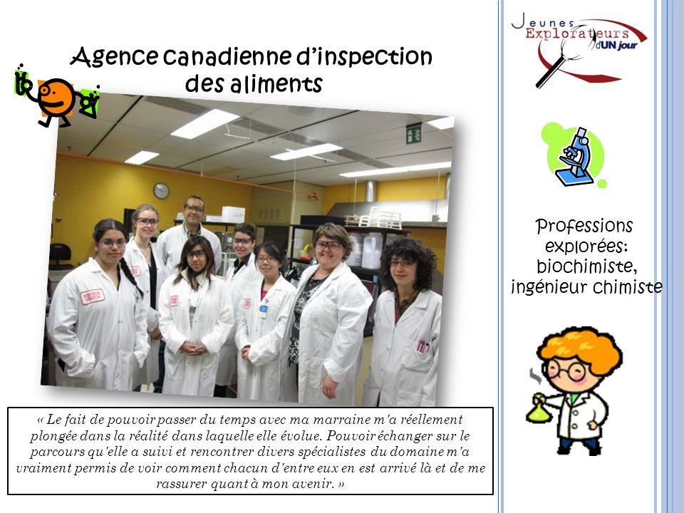 Agence canadienne dinspection des aliments Professions explorées: biochimiste, ingénieur chimiste « Le fait de pouvoir passer du temps avec ma marrain