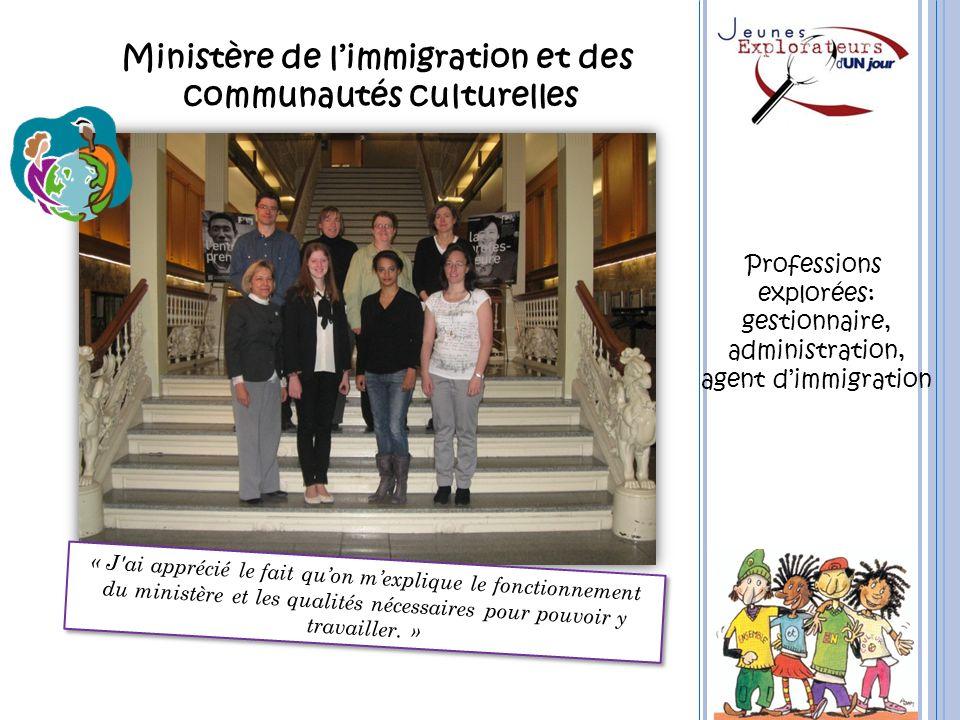 Ministère de limmigration et des communautés culturelles « J'ai apprécié le fait quon mexplique le fonctionnement du ministère et les qualités nécessa