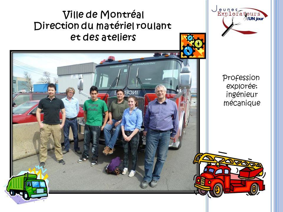 Ville de Montréal Direction du matériel roulant et des ateliers Profession explorée: ingénieur mécanique