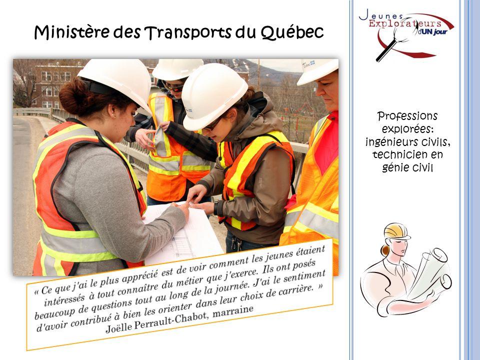 Ministère des Transports du Québec Professions explorées: ingénieurs civils, technicien en génie civil