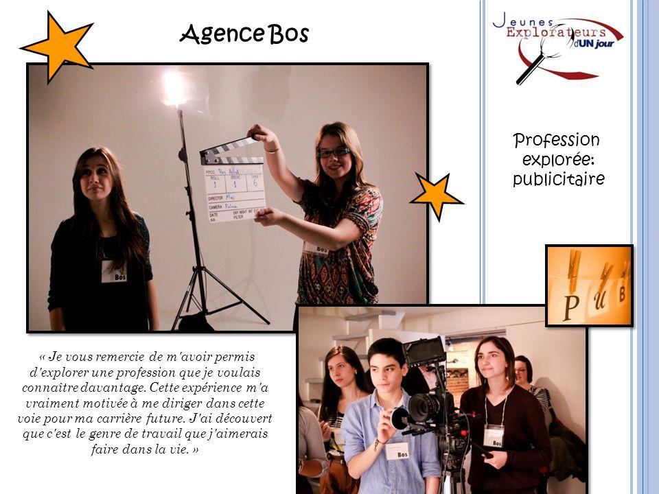 Agence Bos Profession explorée: publicitaire « Je vous remercie de m'avoir permis d'explorer une profession que je voulais connaître davantage. Cette