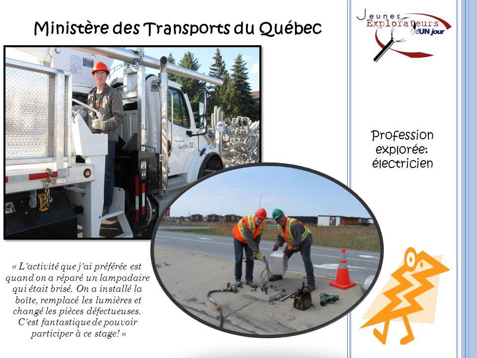 Ministère des Transports du Québec « L'activité que j'ai préférée est quand on a réparé un lampadaire qui était brisé. On a installé la boîte, remplac