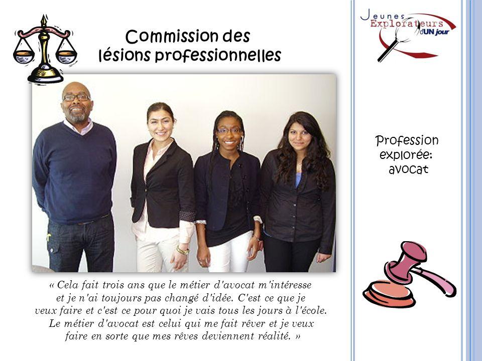 Commission des lésions professionnelles « Cela fait trois ans que le métier d'avocat m'intéresse et je n'ai toujours pas changé d'idée. C'est ce que j