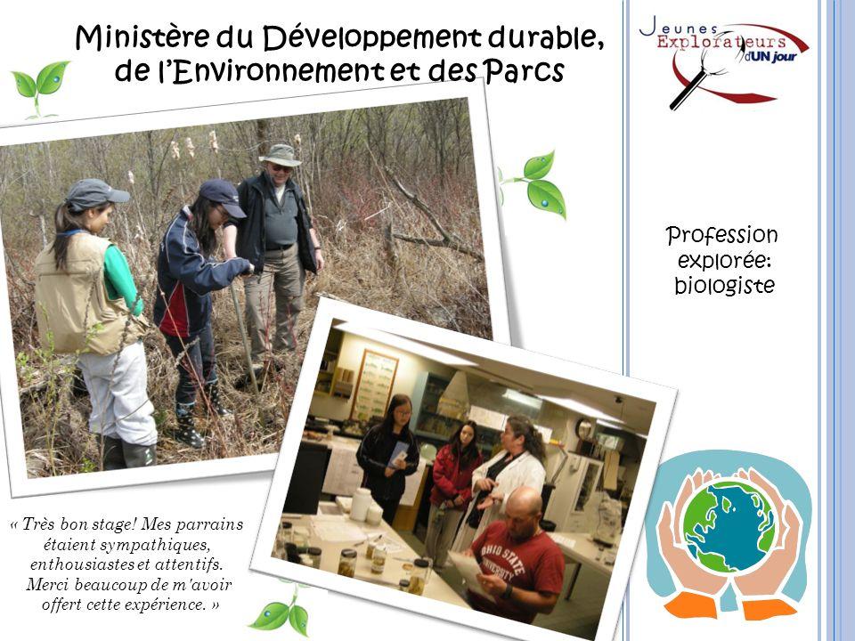 Ministère du Développement durable, de lEnvironnement et des Parcs « Très bon stage! Mes parrains étaient sympathiques, enthousiastes et attentifs. Me