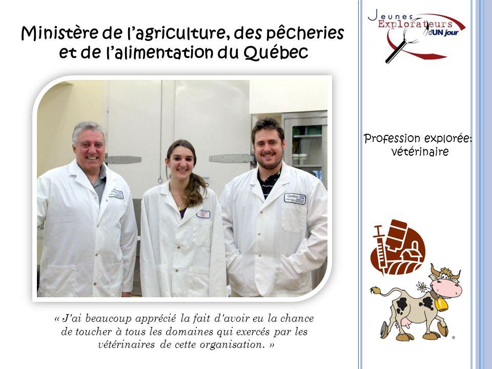 Ministère de lagriculture, des pêcheries et de lalimentation du Québec « J'ai beaucoup apprécié la fait d'avoir eu la chance de toucher à tous les dom