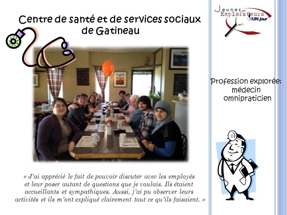 Centre de santé et de services sociaux de Gatineau Profession explorée: médecin omnipraticien « J'ai apprécié le fait de pouvoir discuter avec les emp