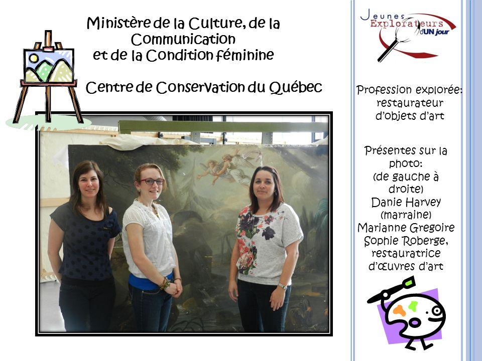 Ministère de la Culture, de la Communication et de la Condition féminine Centre de Conservation du Québec Présentes sur la photo: (de gauche à droite)