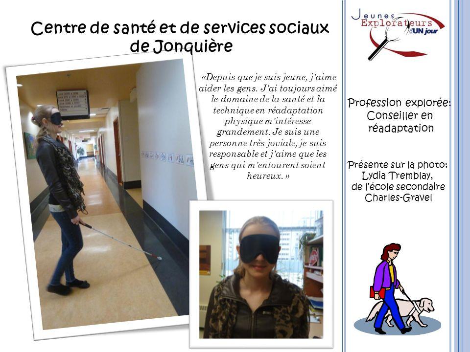 Centre de santé et de services sociaux de Jonquière Présente sur la photo: Lydia Tremblay, de lécole secondaire Charles-Gravel «Depuis que je suis jeu