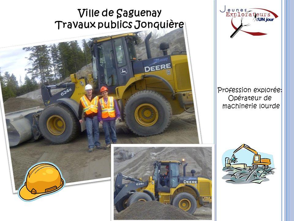 Ville de Saguenay Travaux publics Jonquière Profession explorée: Opérateur de machinerie lourde