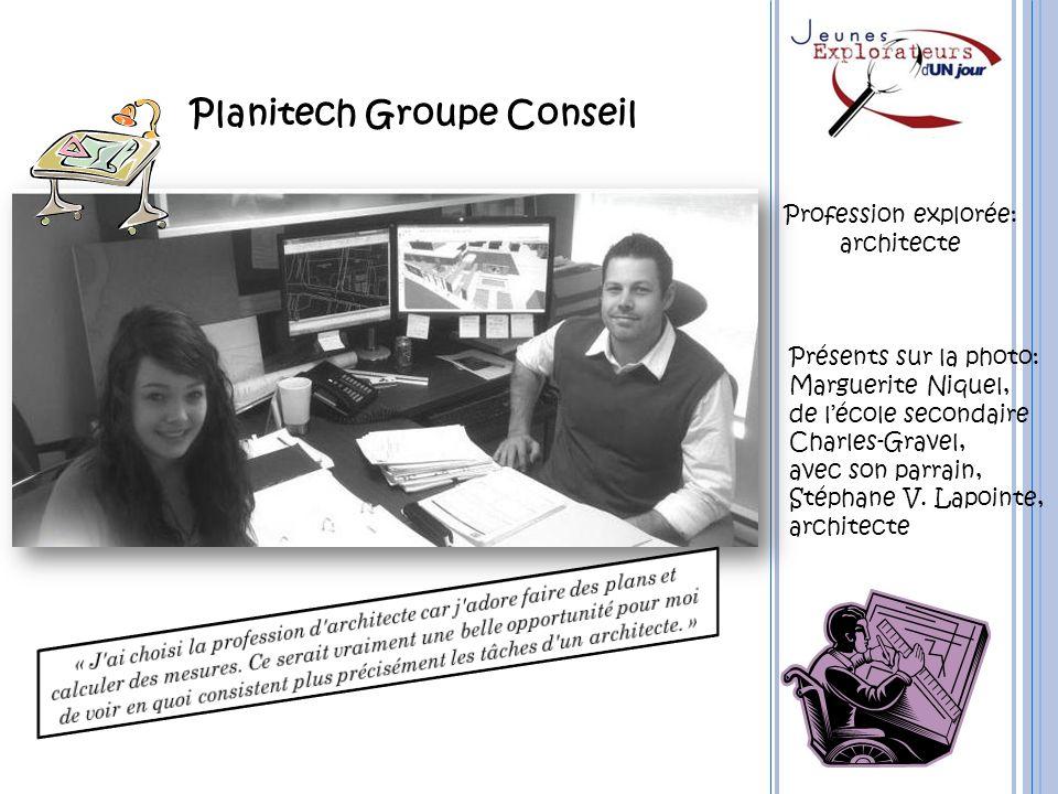 Planitech Groupe Conseil Profession explorée: architecte Présents sur la photo: Marguerite Niquel, de lécole secondaire Charles-Gravel, avec son parra