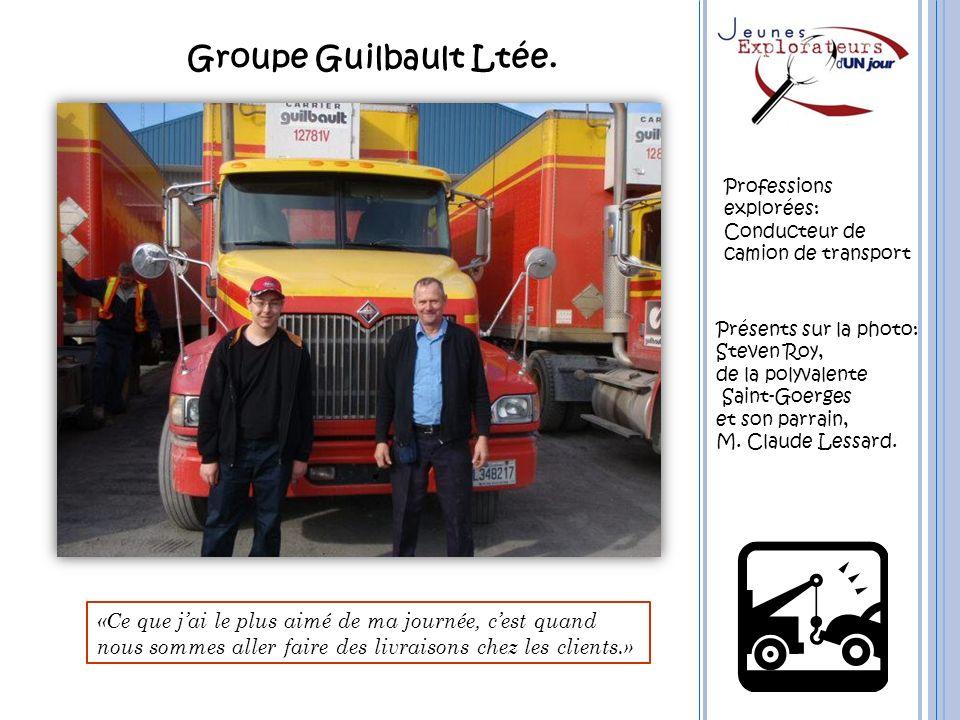 Groupe Guilbault Ltée. Professions explorées: Conducteur de camion de transport Présents sur la photo: Steven Roy, de la polyvalente Saint-Goerges et