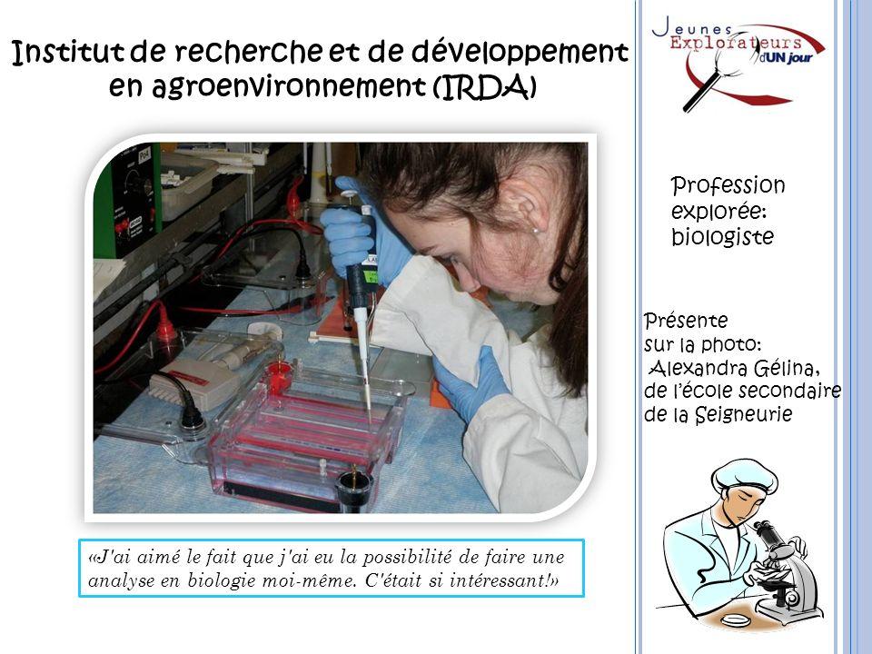 Institut de recherche et de développement en agroenvironnement (IRDA) Présente sur la photo: Alexandra Gélina, de lécole secondaire de la Seigneurie P