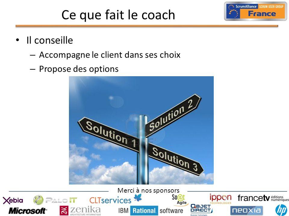 Merci à nos sponsors Ce que fait le coach Il conseille – Accompagne le client dans ses choix – Propose des options
