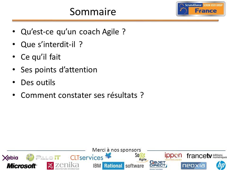 Merci à nos sponsors Sommaire Quest-ce quun coach Agile ? Que sinterdit-il ? Ce quil fait Ses points dattention Des outils Comment constater ses résul