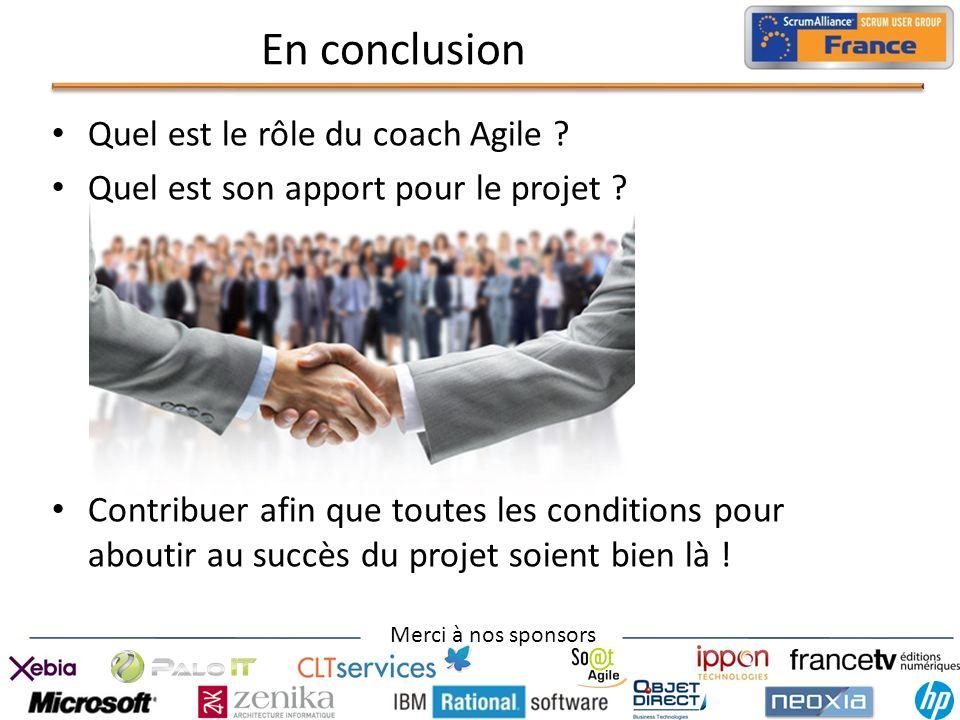 Merci à nos sponsors Quel est le rôle du coach Agile ? Quel est son apport pour le projet ? Contribuer afin que toutes les conditions pour aboutir au