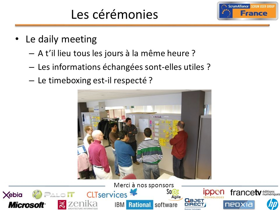 Merci à nos sponsors Les cérémonies Le daily meeting – A til lieu tous les jours à la même heure ? – Les informations échangées sont-elles utiles ? –