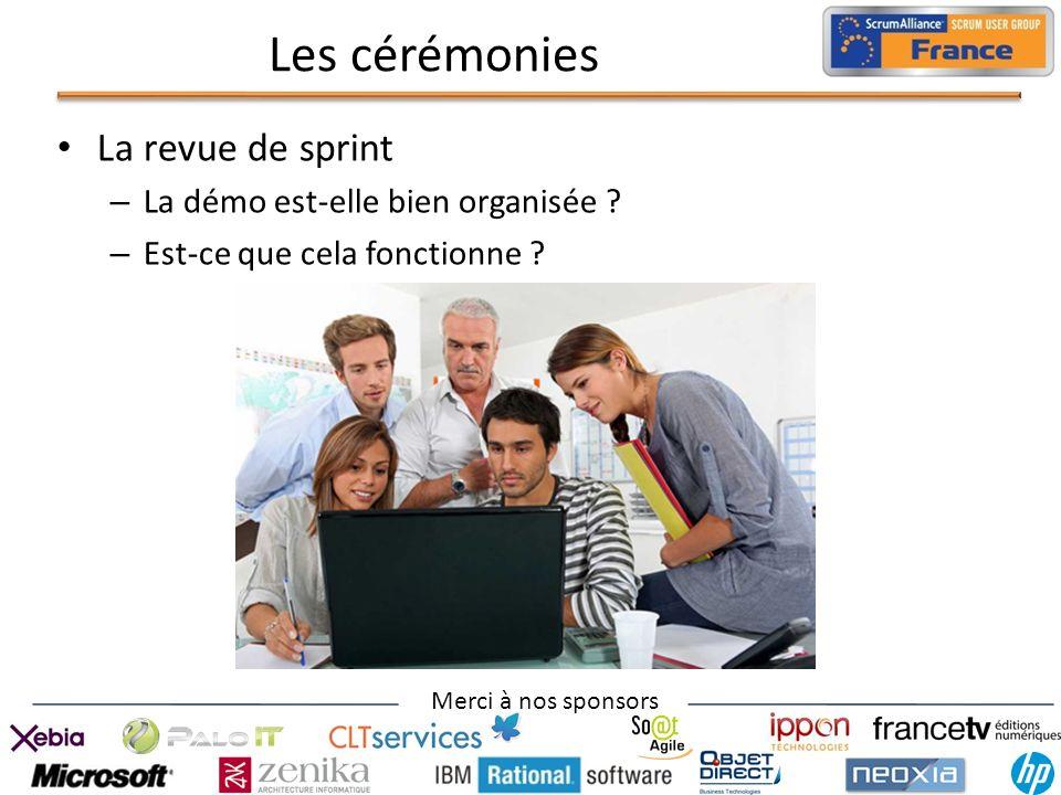 Merci à nos sponsors Les cérémonies La revue de sprint – La démo est-elle bien organisée ? – Est-ce que cela fonctionne ?