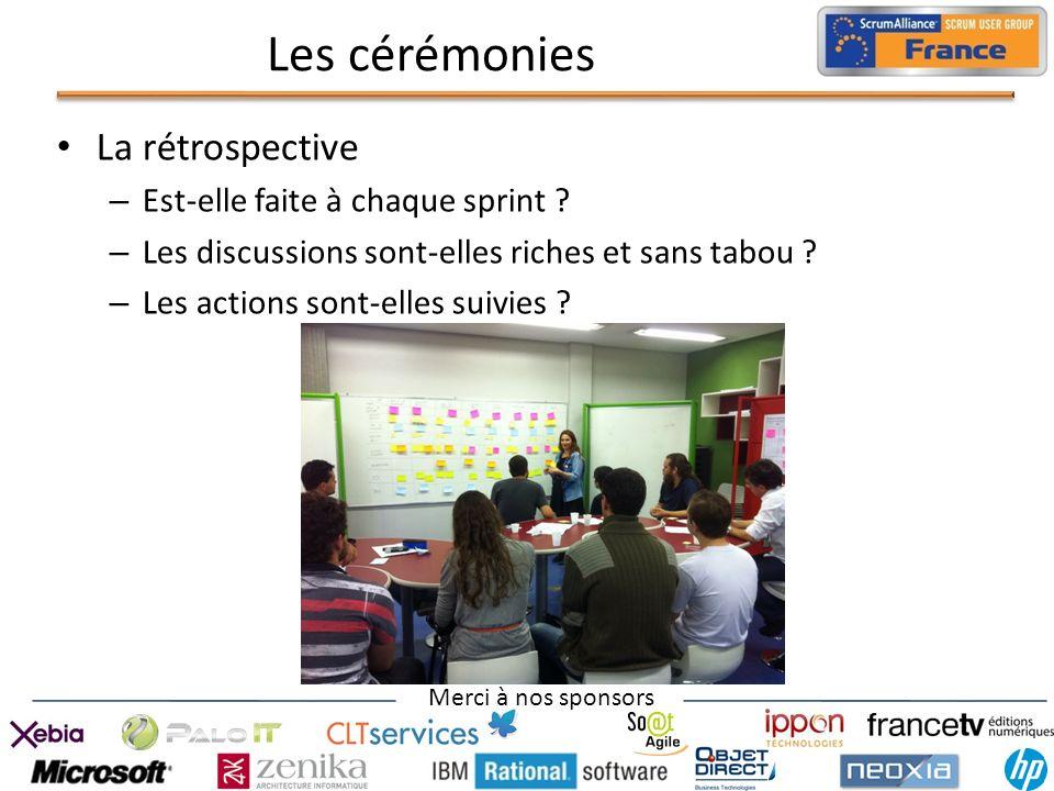 Merci à nos sponsors Les cérémonies La rétrospective – Est-elle faite à chaque sprint ? – Les discussions sont-elles riches et sans tabou ? – Les acti