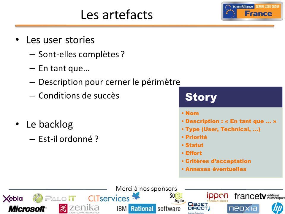 Merci à nos sponsors Les artefacts Les user stories – Sont-elles complètes ? – En tant que… – Description pour cerner le périmètre – Conditions de suc