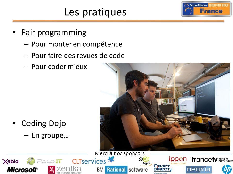 Merci à nos sponsors Les pratiques Pair programming – Pour monter en compétence – Pour faire des revues de code – Pour coder mieux Coding Dojo – En gr