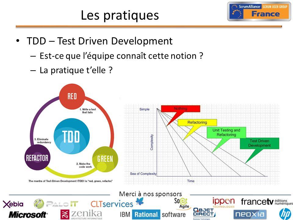 Merci à nos sponsors Les pratiques TDD – Test Driven Development – Est-ce que léquipe connaît cette notion ? – La pratique telle ?