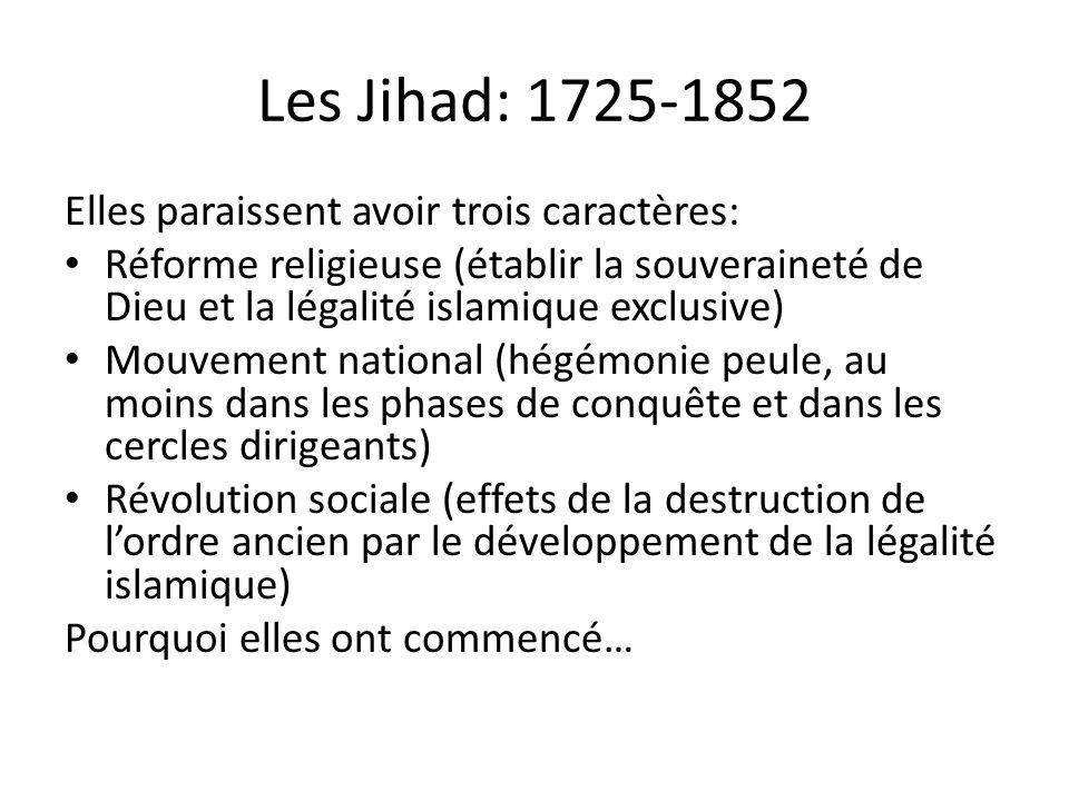 Les Jihad: 1725-1852 Elles paraissent avoir trois caractères: Réforme religieuse (établir la souveraineté de Dieu et la légalité islamique exclusive)