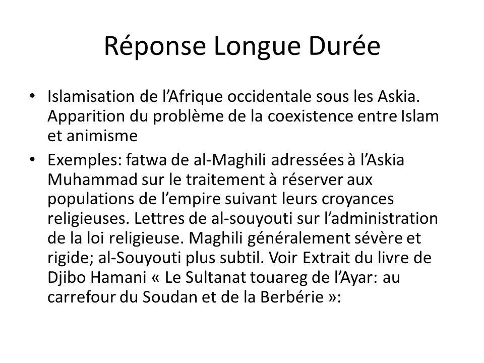 Réponse Longue Durée Islamisation de lAfrique occidentale sous les Askia. Apparition du problème de la coexistence entre Islam et animisme Exemples: f