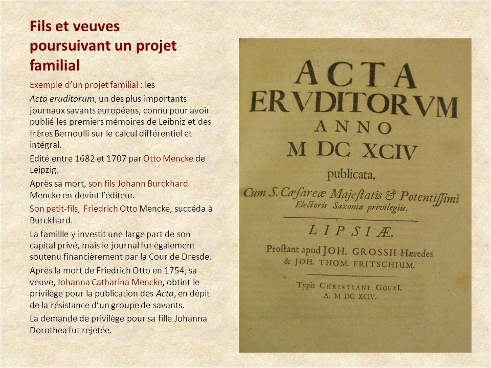 Fils et veuves poursuivant un projet familial Exemple dun projet familial : les Acta eruditorum, un des plus importants journaux savants européens, co