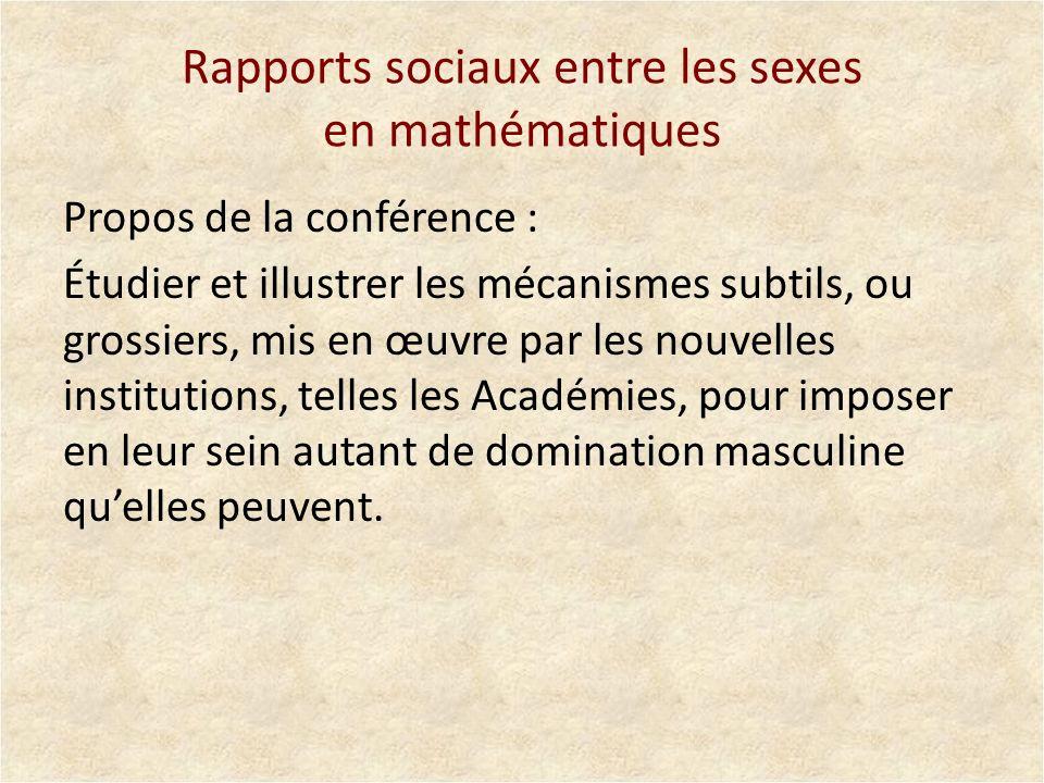 Rapports sociaux entre les sexes en mathématiques Propos de la conférence : Étudier et illustrer les mécanismes subtils, ou grossiers, mis en œuvre pa