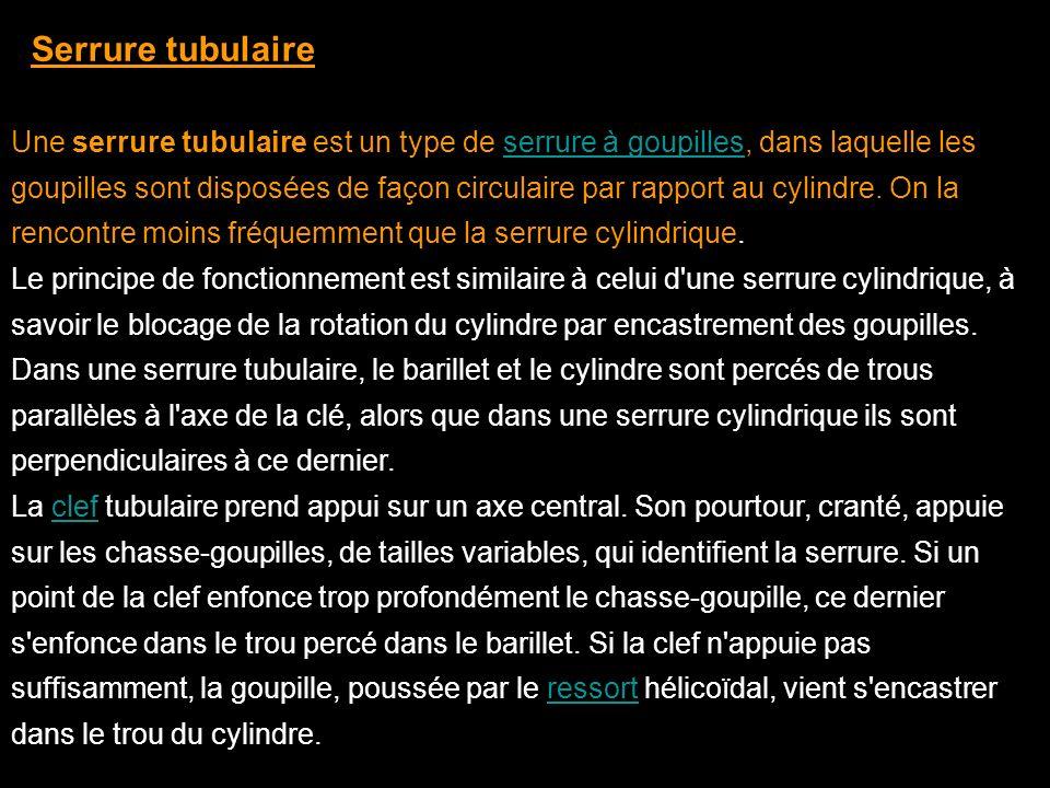 Serrure tubulaire Une serrure tubulaire est un type de serrure à goupilles, dans laquelle les goupilles sont disposées de façon circulaire par rapport