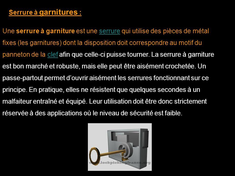 Serrure à garnitures : Une serrure à garniture est une serrure qui utilise des pièces de métal fixes (les garnitures) dont la disposition doit corresp