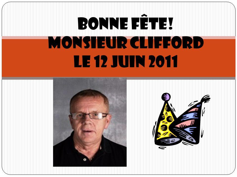 Bonne fête! Monsieur clifford Le 12 juin 2011