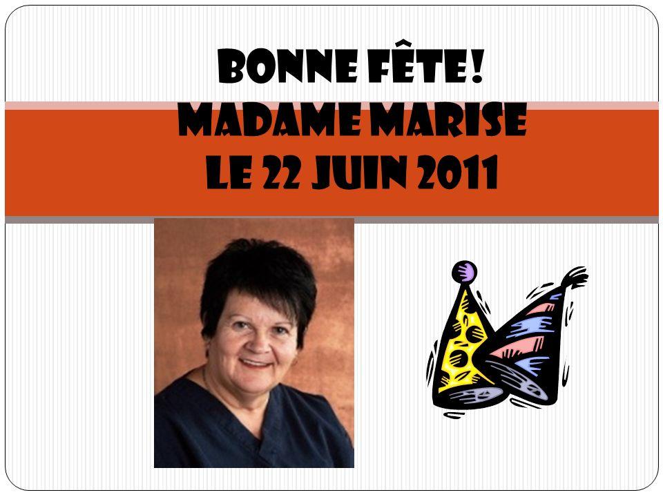 Bonne fête! Madame Marise Le 22 juin 2011