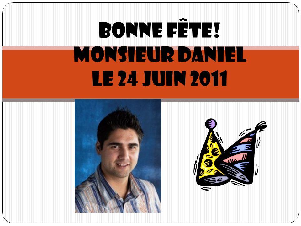 Bonne fête! Monsieur Daniel Le 24 juin 2011