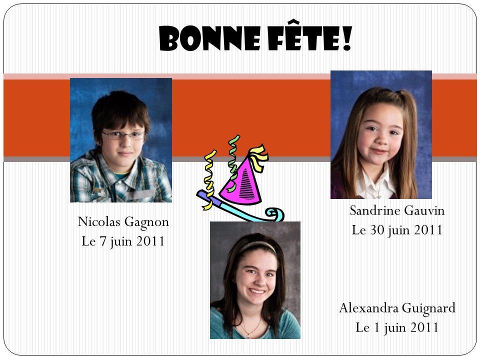 Bonne fête! Nicolas Gagnon Le 7 juin 2011 Alexandra Guignard Le 1 juin 2011 Sandrine Gauvin Le 30 juin 2011