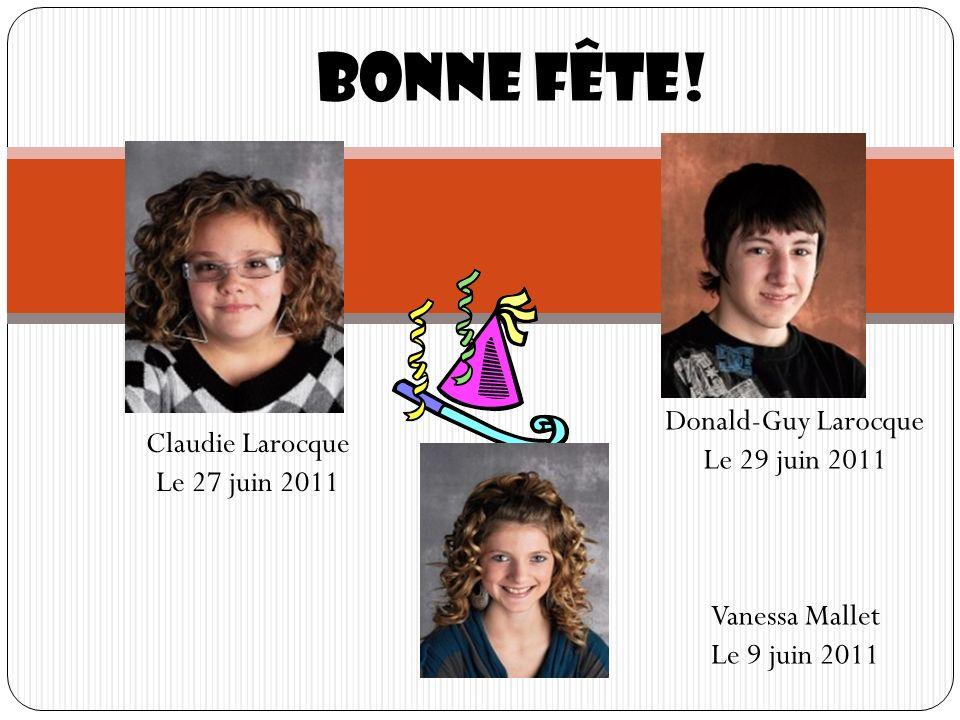Bonne fête! Claudie Larocque Le 27 juin 2011 Vanessa Mallet Le 9 juin 2011 Donald-Guy Larocque Le 29 juin 2011