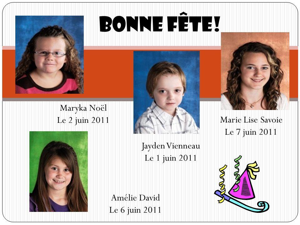 Bonne fête! Maryka Noël Le 2 juin 2011 Jayden Vienneau Le 1 juin 2011 Marie Lise Savoie Le 7 juin 2011 Amélie David Le 6 juin 2011