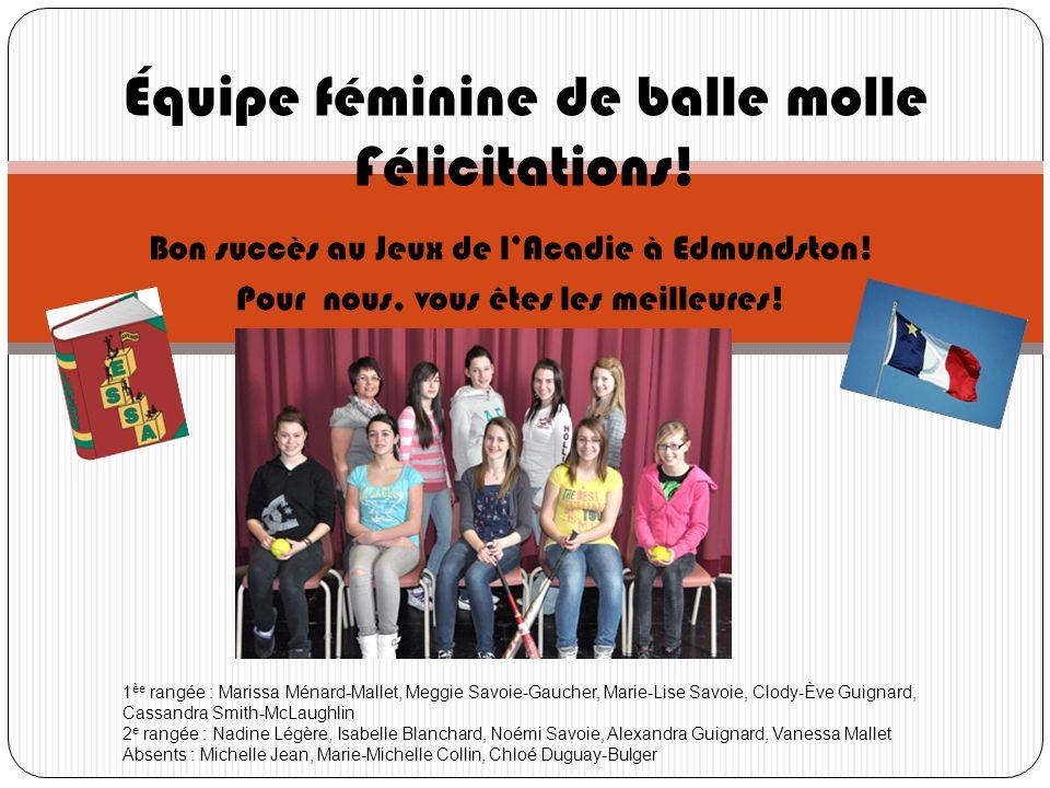 Bon succès au Jeux de lAcadie à Edmundston! Pour nous, vous êtes les meilleures! Équipe féminine de balle molle Félicitations! 1 èe rangée : Marissa M