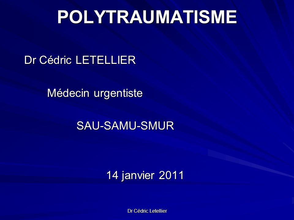 Dr Cédric Letellier POLYTRAUMATISME Dr Cédric LETELLIER Dr Cédric LETELLIER Médecin urgentiste SAU-SAMU-SMUR 14 janvier 2011