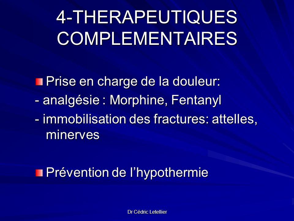 Dr Cédric Letellier 4-THERAPEUTIQUES COMPLEMENTAIRES Prise en charge de la douleur: - analgésie : Morphine, Fentanyl - immobilisation des fractures: a