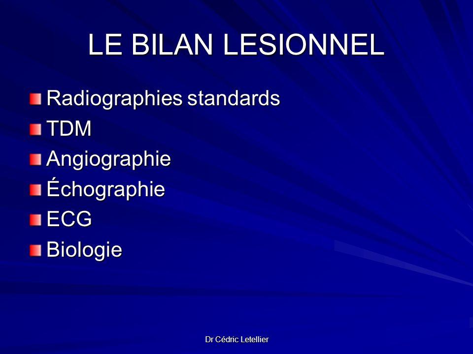 Dr Cédric Letellier LE BILAN LESIONNEL Radiographies standards TDMAngiographieÉchographieECGBiologie