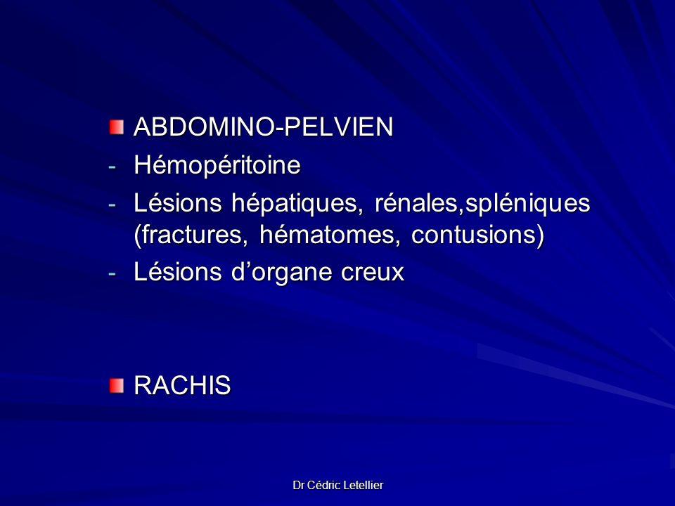 ABDOMINO-PELVIEN - Hémopéritoine - Lésions hépatiques, rénales,spléniques (fractures, hématomes, contusions) - Lésions dorgane creux RACHIS