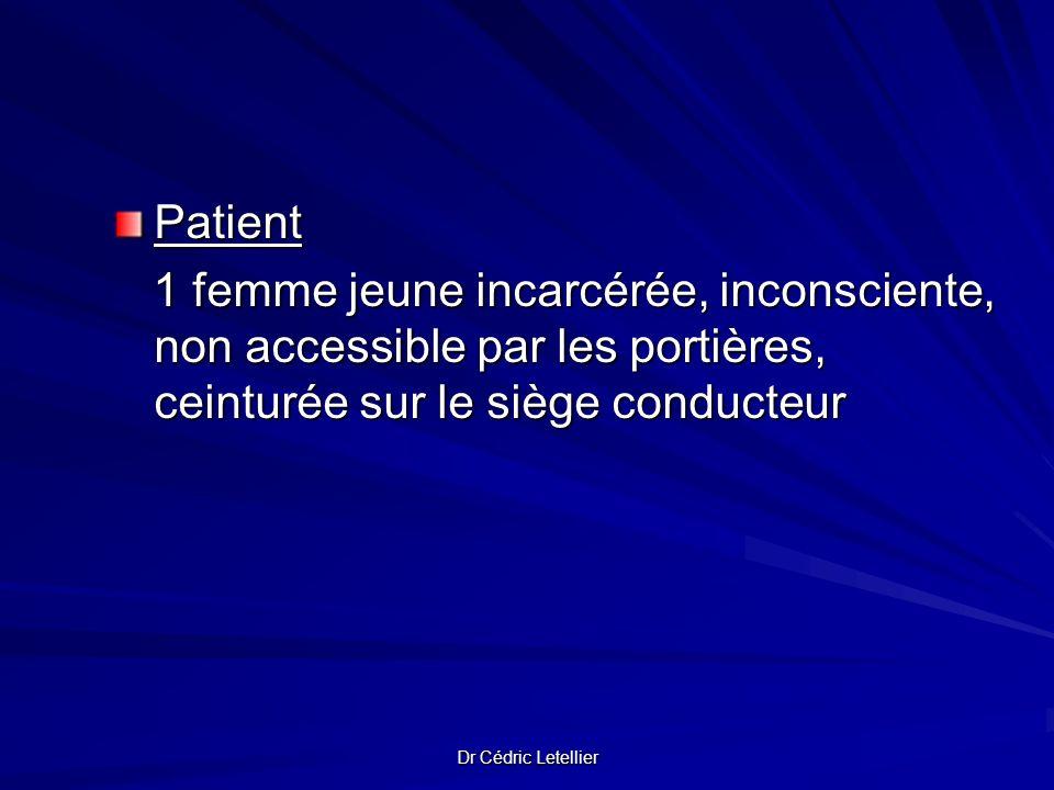 Dr Cédric Letellier Patient 1 femme jeune incarcérée, inconsciente, non accessible par les portières, ceinturée sur le siège conducteur 1 femme jeune